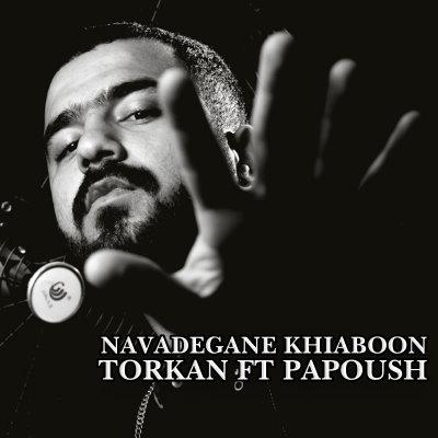 Torkan Ft Papoush – Navadegane Khiyaboon