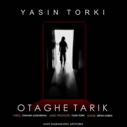 Yasin%20Torki%20 %20Otaghe%20Tarik - دانلود آهنگ جدید یاسین ترکی به نام اتاق تاریک