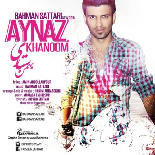 Bahman%20Sattari%20 %20Aynaz%20Khanoom - دانلود آهنگ جدید بهمن ستاری به نام آیناز خانوم