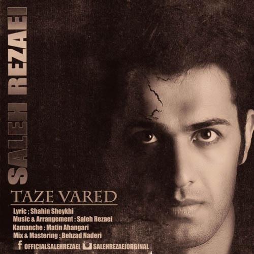 Saleh%20Rezaei%20 %20Taze%20Vared - دانلود آهنگ جدید صالح رضایی به نام تازه وارد